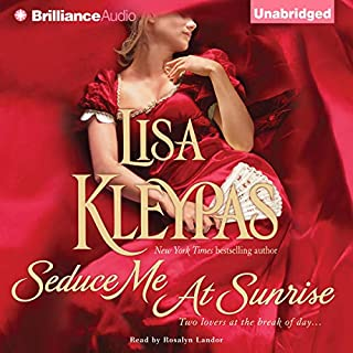 Seduce Me at Sunrise                   By:                                                                                                                                 Lisa Kleypas                               Narrated by:                                                                                                                                 Rosalyn Landor                      Length: 9 hrs and 45 mins     1,348 ratings     Overall 4.4