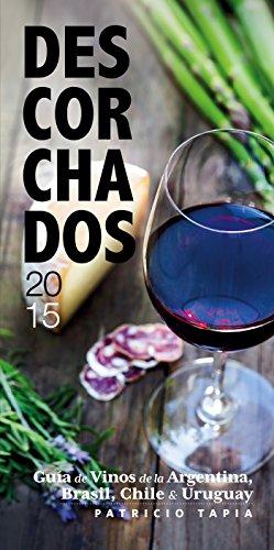 Descorchados 2015: Guía de vinos de la Argentina, Brasil, Chile y Uruguay