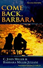Come Back Barbara, 2nd ed. by C. John Miller, Barbara Miller Juliani (2012) Paperback