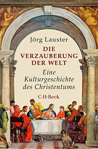 Die Verzauberung der Welt: Eine Kulturgeschichte des Christentums (Beck Paperback 6400)