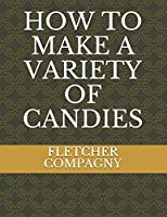 How to Make a Variety of Candies