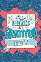 Mi diario de gratitud para niños: Un cuaderno para que los más pequeños sean más felices, mejoren su autoestima, practique...