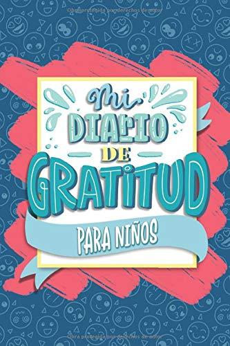 Mi diario de gratitud para niños: Un cuaderno para que los más pequeños sean más felices, mejoren su autoestima, practiquen la meditación consciente y reduzcan el estrés y la ansiedad