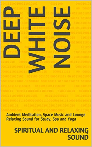Deep White Noise: Ambient Meditation, Space Music and Lounge Relaxing Sound for Study, Spa and Yoga (English Edition)