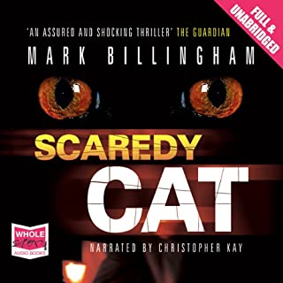 Scaredy Cat                   By:                                                                                                                                 Mark Billingham                               Narrated by:                                                                                                                                 Christopher Kay                      Length: 13 hrs and 25 mins     183 ratings     Overall 3.9