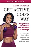 Get Active, God's Way: Weight Loss Devotional and Workout Challenge: Lose weight, learn to love exercise, and glorify God with your body (Healthy by Design)