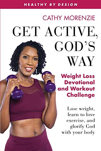 Compare Textbook Prices for Get Active, God's Way: Weight Loss Devotional and Workout Challenge: Lose weight, learn to love exercise, and glorify God with your body Healthy by Design  ISBN 9781999220761 by Morenzie, Cathy