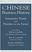Chinese Business History: Interpretive Trends and Priorities for the Future (Special Studies in Chinese History)