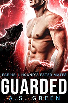 Guarded (Fae Hell Hound's Fated Mates Book 2) by [A.S. Green]
