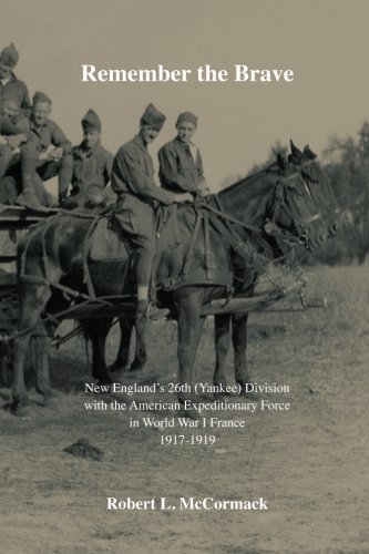 Remember the Brave: New England?s 26th (Yankee) Division with the American Expeditionary Force in World War I France 1917-1919