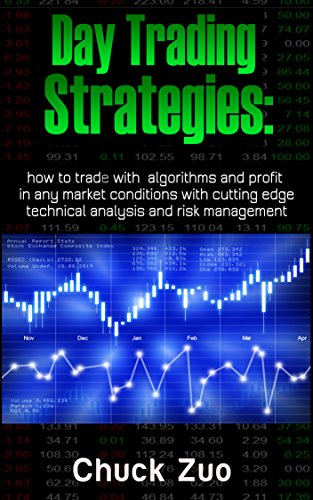 Day Trading Strategies: How To Trade With Algorithms And Profit In Any Market Conditions With Cutting Edge Technical Analysis And Risk Management (Stock ... Make Money Online) (English Edition)