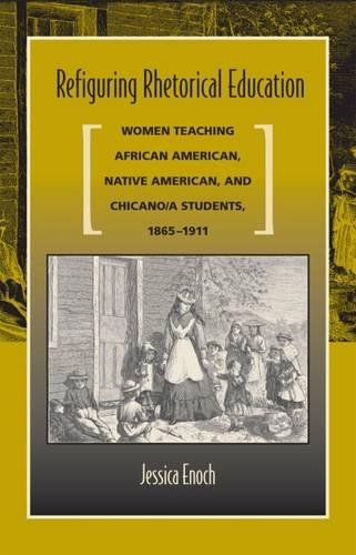 Compare Textbook Prices for Refiguring Rhetorical Education: Women Teaching African American, Native American, and Chicano/a Students, 1865-1911 1st Edition ISBN 9780809328352 by Enoch PhD, Assistant Professor Jessica