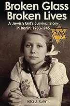 Broken Glass, Broken Lives: A Jewish Girl's Survival Story in Berlin, 1933-1945
