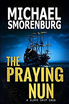 The Praying Nun (Slave Shipwreck Saga Book 1) by [Michael Smorenburg]