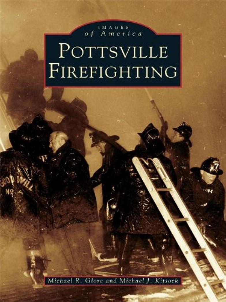 手首麻痺させるアクセルPottsville Firefighting (Images of America) (English Edition)