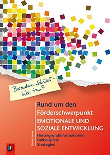 Besondere Schüler - Was tun? Rund um den Förderschwerpunkt emotionale und soziale Entwicklung: Hintergrundinformationen - Fallbeispiele - Strategien