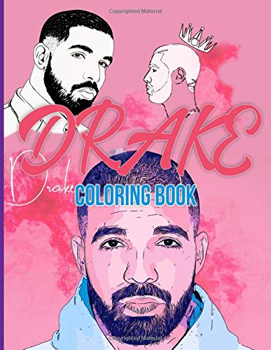 Drake Coloring Book: Fantastic Drake Adult Coloring Books For Women And Men With Exclusive Images
