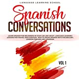 Spanish Conversations: Learn Spanish for Beginners in Your Car Like Crazy. Language Learning Lessons for Travel and Everyday. How to Speak Spanish with Vocabulary, Common Phrases and Grammar. Vol. 1