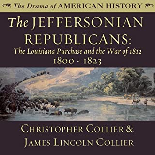 The Jeffersonian Republicans: The Louisiana Purchase and the War of 1812; 1800 - 1823 cover art