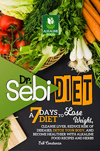 Dr. Sebi Diet: A 7-Days Diet to Lose Weight, Cleanse Liver, Reduce...