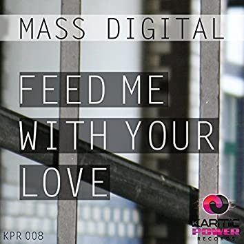 Feed Me with Your Love