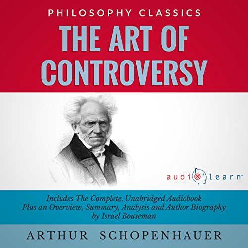 The Art of Controversy by Arthur Schopenhauer     The Complete Work Plus an Overview, Chapter by Chapter Summary and Author Biography!              By:                                                                                                                                 Arthur Schopenhauer,                                                                                        Israel Bouseman                               Narrated by:                                                                                                                                 Diana Gardiner                      Length: 3 hrs and 41 mins     5 ratings     Overall 4.6