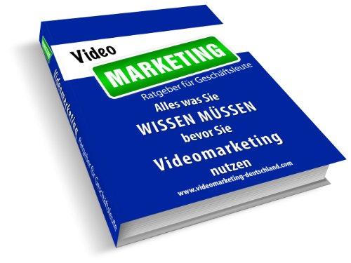 Alles, was Sie wissen müssen, bevor Sie Videomarketing verwenden (German Edition)