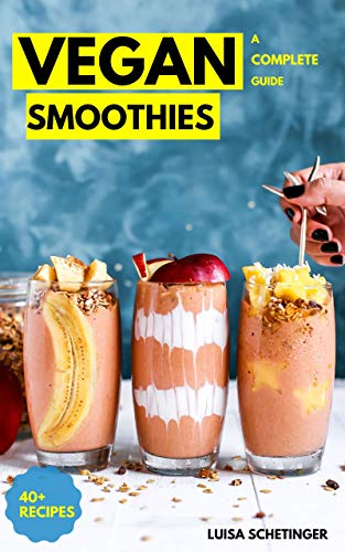 Vegan Smoothies: A Complete Guide (English Edition)
