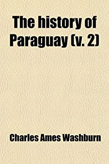 The History of Paraguay (Volume 2); With Notes of Personal Observations, and Reminiscences of Diplomacy Under Difficulties