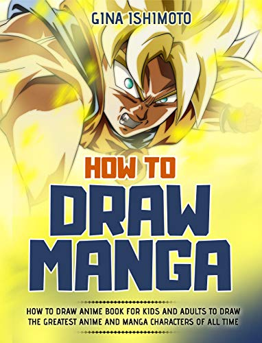How to Draw Manga: How to Draw Anime Book for Kids and Adults to Draw the Greatest Anime and Manga Characters of all Time (English Edition)