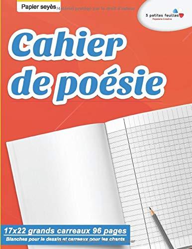 Cahier de poésie : 17x22 grands carreaux 96 pages   Blanches pour le dessin et carreaux pour les chants   Papier seyès
