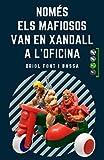 NOMÉS ELS MAFIOSOS VAN EN XANDALL A L'OFICINA: Un roadbook sobre la paternitat, amb humor, surrealisme, ciència ficció... I molta realitat!