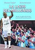 La Lazio del Millennio. Storie, uomini e trionfi della «squadra più forte del mondo»