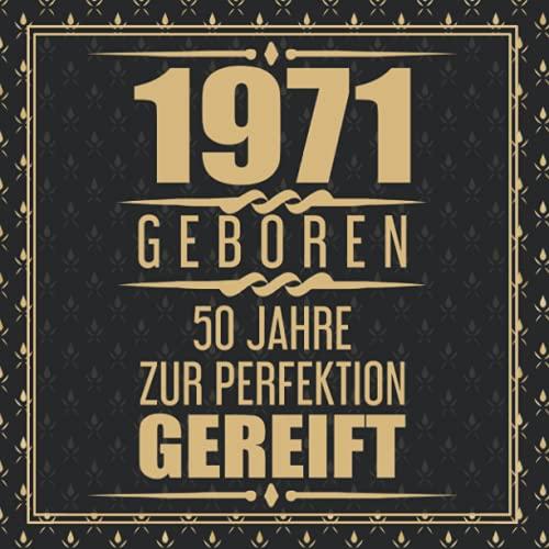 1971 Geboren 50 Jahre Zur Perfektion Gereift: 50. Geburtstag Gästebuch