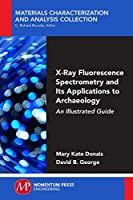 X-ray Fluorescence Spectrometry and Its Applications to Archaeology: An Illustrated Guide