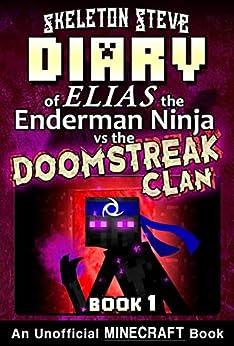 Diary of Minecraft Elias the Enderman Ninja vs the Doomstreak Clan - Book 1: Unofficial Minecraft Books for Kids, Teens, & Nerds - Adventure Fan Fiction ... the Enderman Ninja vs the Doomstreak Clan) by [Skeleton Steve, Crafty Creeper Art, Wimpy Noob Steve Minecrafty]