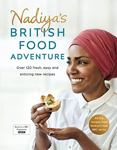 Nadiya's British Food Adventure: Beautiful British recipes with a twist, from the Bake Off winner & bestselling author of Time to Eat