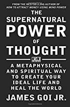 The Supernatural Power of Thought: A Metaphysical and Spiritual Way to Create Your Ideal Life and Heal the World