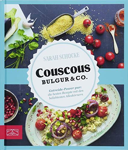 Just delicious - Couscous, Bulgur & Co.: Getreide-Power pur: Die besten Rezepte mit den beliebtesten Alleskörnern