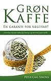 Grøn Kaffe - En garanti for vægttab?: Hvordan du kan tabe dig hurtigt og let med grøn kaffe