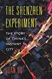 The Shenzhen Experiment: The Story of China's Instant City - Juan Du