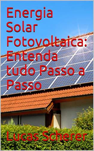 Energia Solar Fotovoltaica: Entenda tudo Passo a Passo