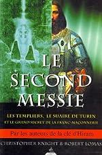 Le Second Messie - Les Templiers, le suaire de Turin et le grand secret de la Franc-maçonnerie de Knight Christopher
