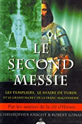 Le Second Messie - Les Templiers, le suaire de Turin et le grand secret de la Franc-maçonnerie de Knight Christopher