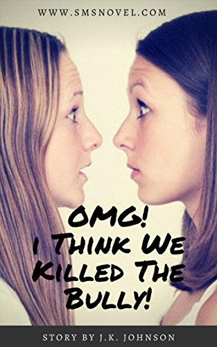 (PROMO) OMG! I Think We Killed The Bully!: An SMS Interactive Chat Fiction Novel (English Edition)