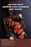 Kalorik Maxx Air Fryer Oven Cookbook: Meat Recipes: Fantastic Meat Recipes To Cook With Your Air Fryer. Learn How To Cook Meat To The Right Point And Enjoy It With Family Or Friends