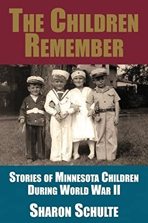The Children Remember: Stories of Minnesota Children During World War II by Sharon Eberhardt Schulte (2009-09-01)