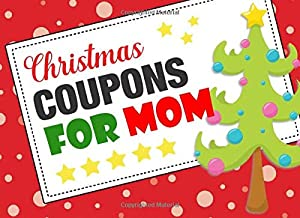 Christmas Coupons For Mom: Coupon Book With 20 Beautiful Write-In Gift Vouchers - Easily Add Your Own Text, Illustrations - Full Color Edition (Color Interior) (Coupon Books)