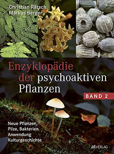 Enzyklopädie der psychoaktiven Pflanzen – Band 2: Neue Pflanzen, Pilze, Bakterien. Anwendung. Kulturgeschichte