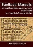 Estella del Marqués. Un pueblo de colonización agrícola (